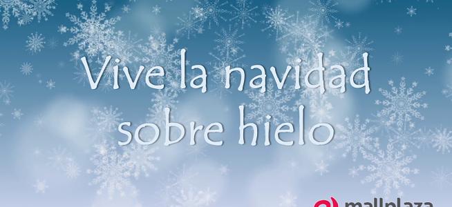 ¡Aprovecha la navidad sobre hielo en Mallplaza!